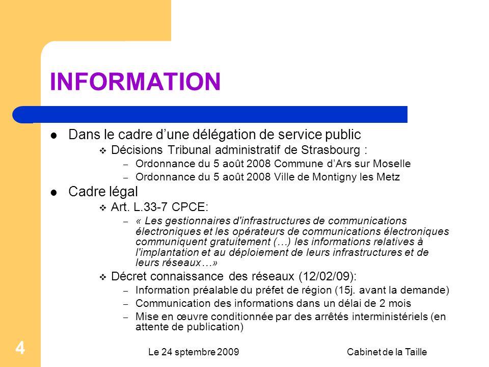 Le 24 sptembre 2009Cabinet de la Taille 4 INFORMATION Dans le cadre dune délégation de service public Décisions Tribunal administratif de Strasbourg : – Ordonnance du 5 août 2008 Commune dArs sur Moselle – Ordonnance du 5 août 2008 Ville de Montigny les Metz Cadre légal Art.