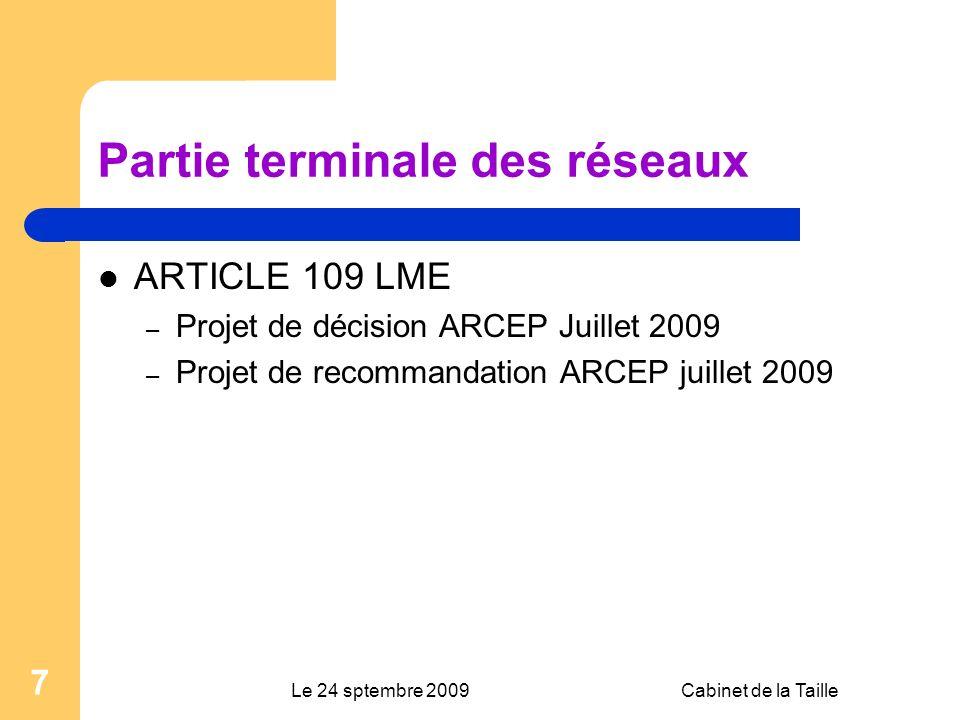 Le 24 sptembre 2009Cabinet de la Taille 7 Partie terminale des réseaux ARTICLE 109 LME – Projet de décision ARCEP Juillet 2009 – Projet de recommandation ARCEP juillet 2009