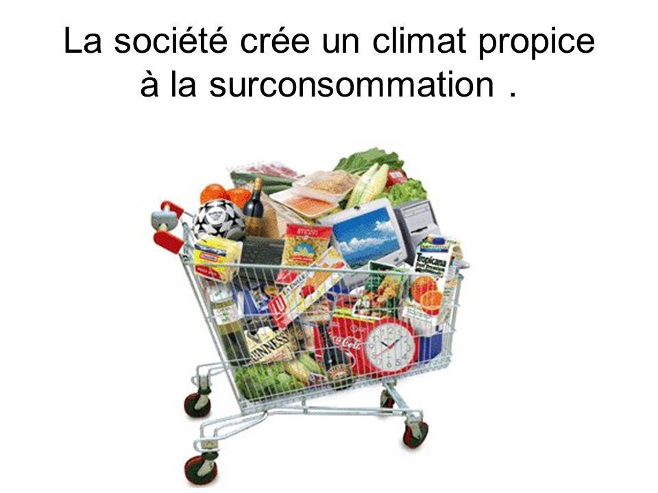 La société crée un climat propice à la surconsommation.