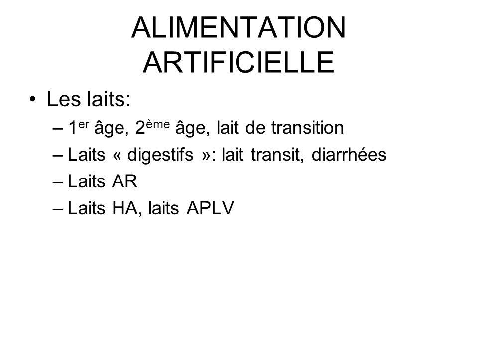 ALIMENTATION ARTIFICIELLE Les laits: –1 er âge, 2 ème âge, lait de transition –Laits « digestifs »: lait transit, diarrhées –Laits AR –Laits HA, laits