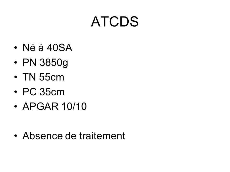 ATCDS Né à 40SA PN 3850g TN 55cm PC 35cm APGAR 10/10 Absence de traitement