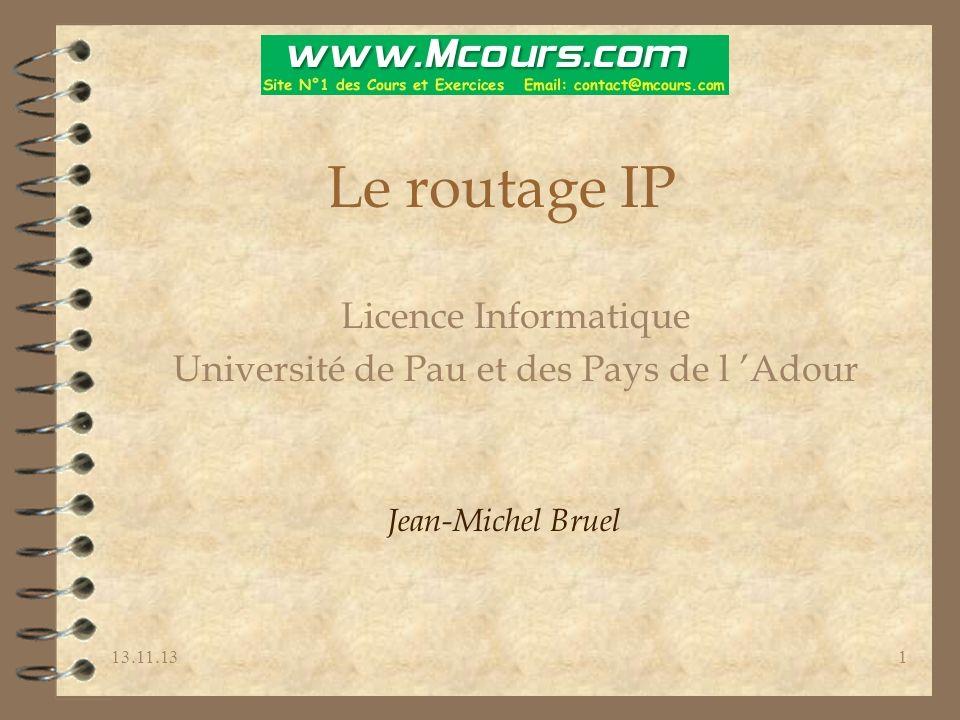 13.11.131 Le routage IP Licence Informatique Université de Pau et des Pays de l Adour Jean-Michel Bruel