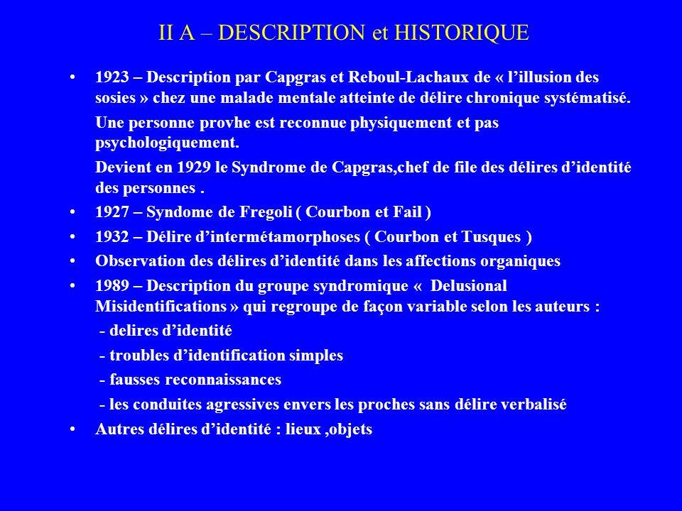 II A – DESCRIPTION et HISTORIQUE 1923 – Description par Capgras et Reboul-Lachaux de « lillusion des sosies » chez une malade mentale atteinte de déli