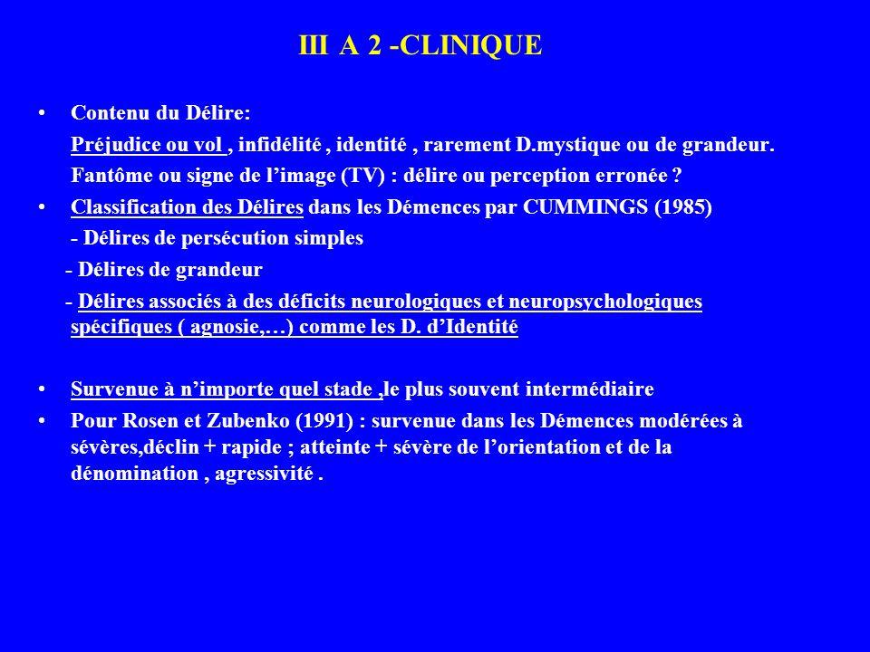 III A 2 -CLINIQUE Contenu du Délire: Préjudice ou vol, infidélité, identité, rarement D.mystique ou de grandeur. Fantôme ou signe de limage (TV) : dél