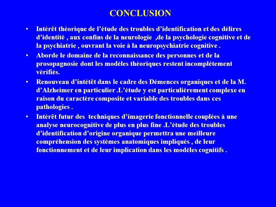 CONCLUSION Intérêt théorique de létude des troubles didentification et des délires didentité, aux confins de la neurologie,de la psychologie cognitive