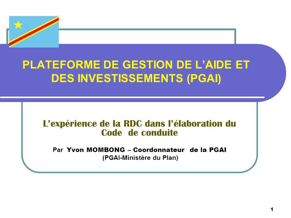 1 PLATEFORME DE GESTION DE LAIDE ET DES INVESTISSEMENTS (PGAI) Lexpérience de la RDC dans lélaboration du Code de conduite Par Yvon MOMBONG – Coordonn