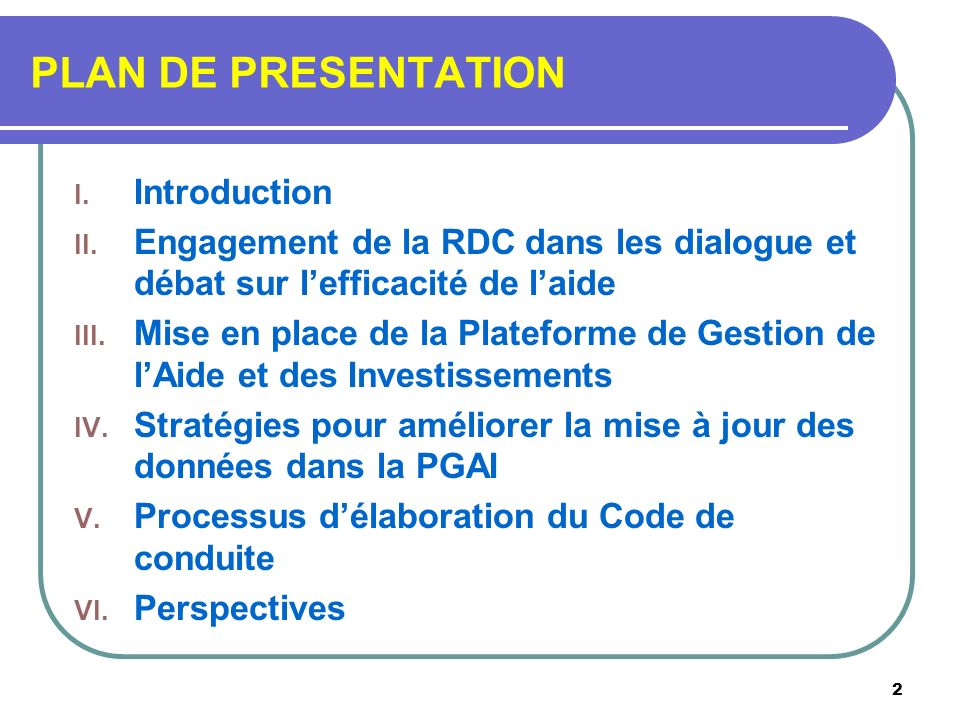PLAN DE PRESENTATION I. Introduction II. Engagement de la RDC dans les dialogue et débat sur lefficacité de laide III. Mise en place de la Plateforme