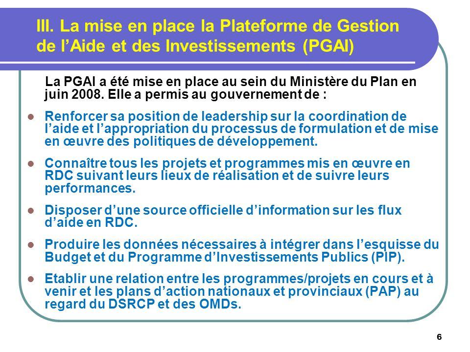 6 III. La mise en place la Plateforme de Gestion de lAide et des Investissements (PGAI) La PGAI a été mise en place au sein du Ministère du Plan en ju