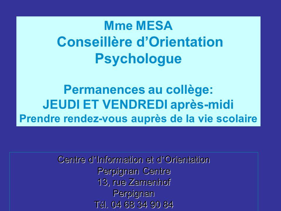 Mme MESA Conseillère dOrientation Psychologue Permanences au collège: JEUDI ET VENDREDI après-midi Prendre rendez-vous auprès de la vie scolaire Centr