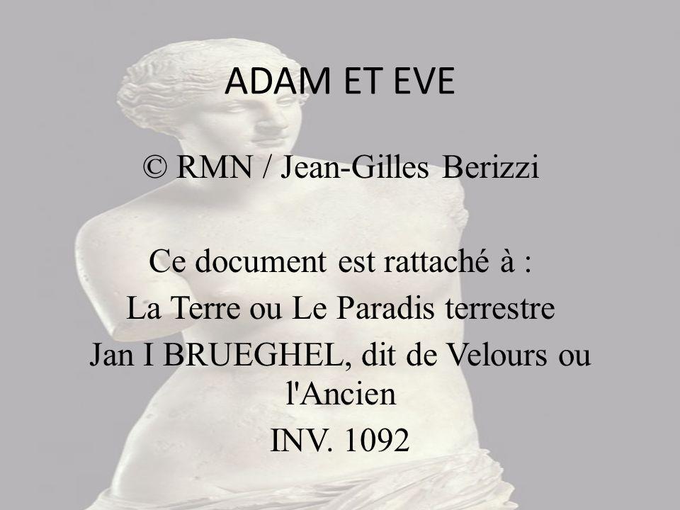 ADAM ET EVE © RMN / Jean-Gilles Berizzi Ce document est rattaché à : La Terre ou Le Paradis terrestre Jan I BRUEGHEL, dit de Velours ou l Ancien INV.