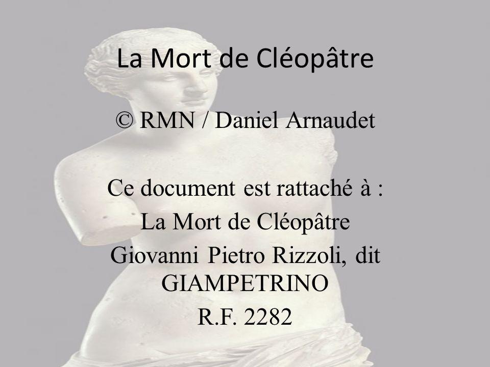La Mort de Cléopâtre © RMN / Daniel Arnaudet Ce document est rattaché à : La Mort de Cléopâtre Giovanni Pietro Rizzoli, dit GIAMPETRINO R.F.