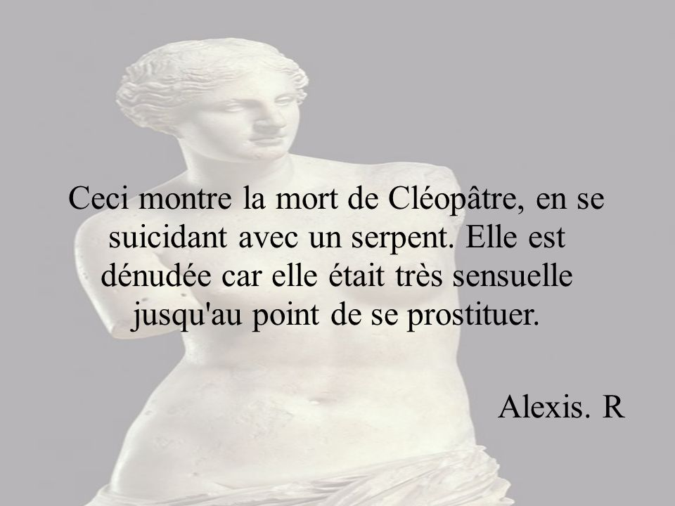 Sur cette image, on peut voir Marc-Antoine qui s est suicidé et Cléopâtre qui vient de se donner la mort.