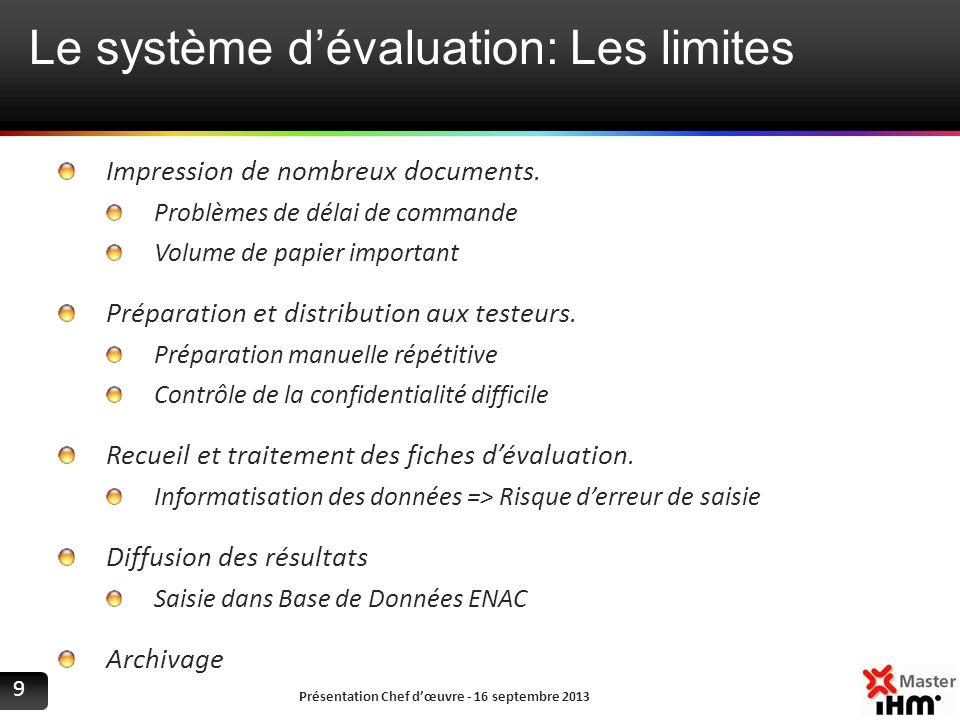 Le système dévaluation: Les limites Présentation Chef dœuvre - 16 septembre 2013 9 Impression de nombreux documents. Problèmes de délai de commande Vo