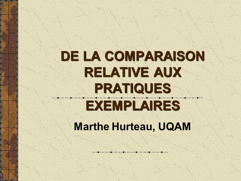 DE LA COMPARAISON RELATIVE AUX PRATIQUES EXEMPLAIRES Marthe Hurteau, UQAM