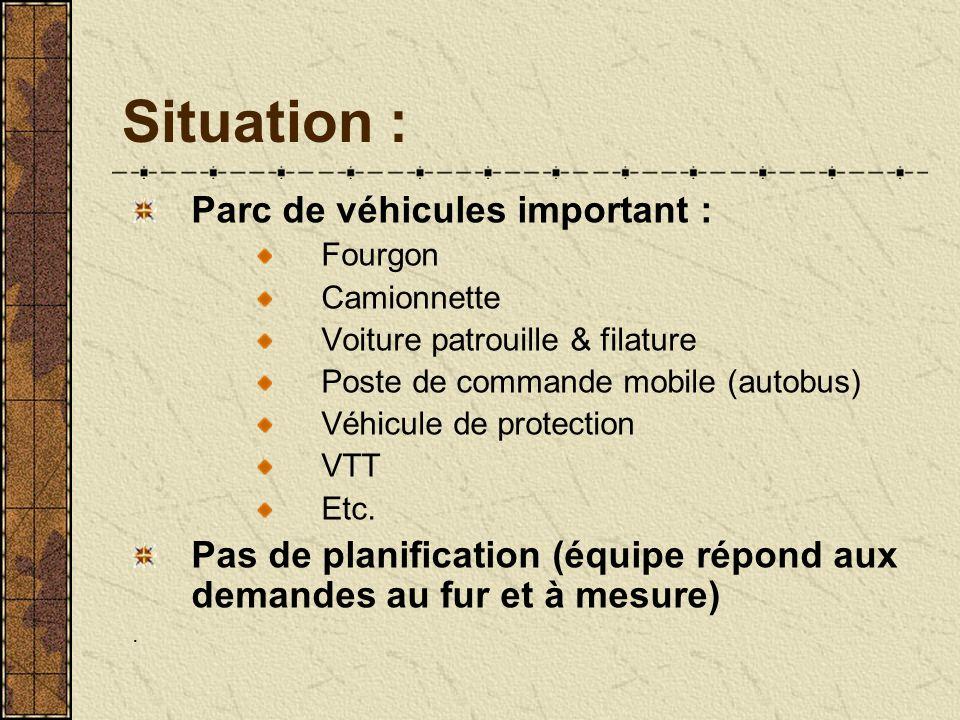 Situation : Parc de véhicules important : Fourgon Camionnette Voiture patrouille & filature Poste de commande mobile (autobus) Véhicule de protection VTT Etc.