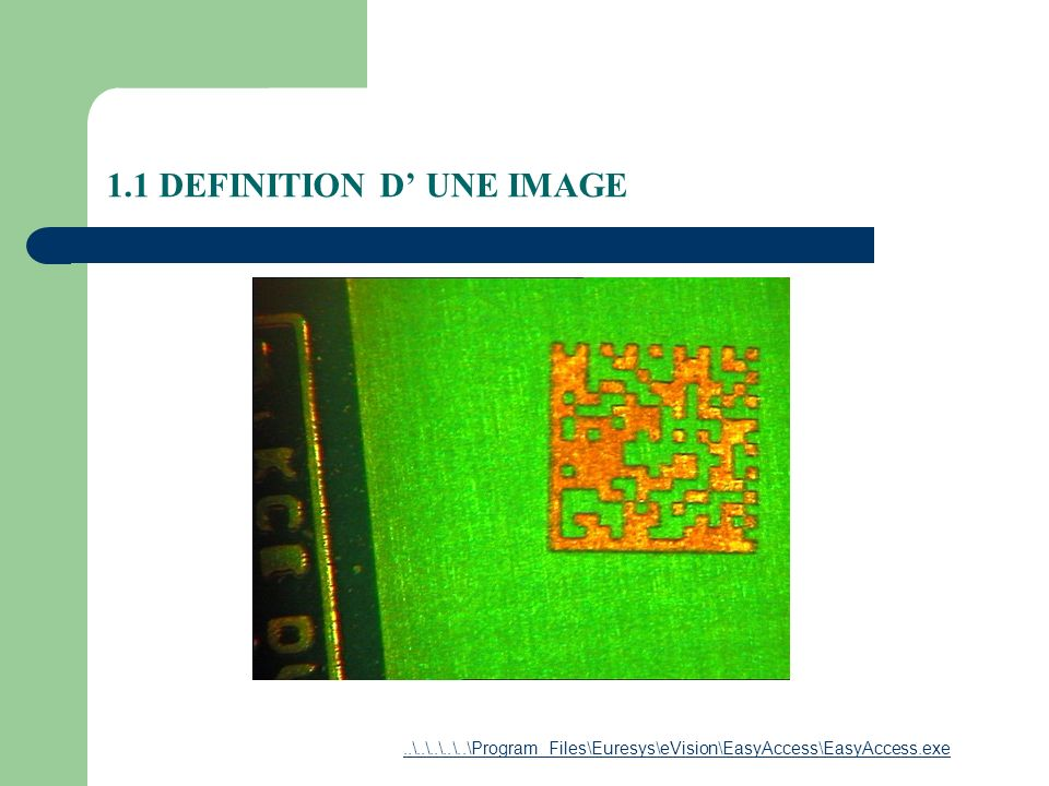 1.6 OPERATIONS SUR LES IMAGES Addition Image1(n,m)+Image2(n,m)=Image3(n,m) Image3(i,j)=Image1(i,j)+Image2(i,j)