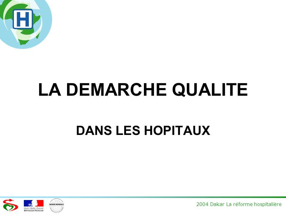 2004 Dakar La réforme hospitalière LA DEMARCHE QUALITE DANS LES HOPITAUX