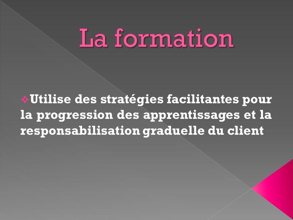 Utilise des stratégies facilitantes pour la progression des apprentissages et la responsabilisation graduelle du client