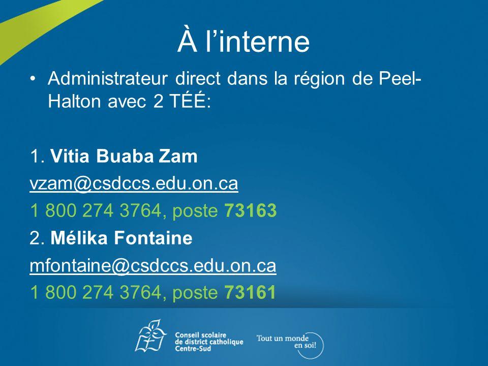 À linterne Administrateur direct dans la région de Peel- Halton avec 2 TÉÉ: 1. Vitia Buaba Zam vzam@csdccs.edu.on.ca 1 800 274 3764, poste 73163 2. Mé