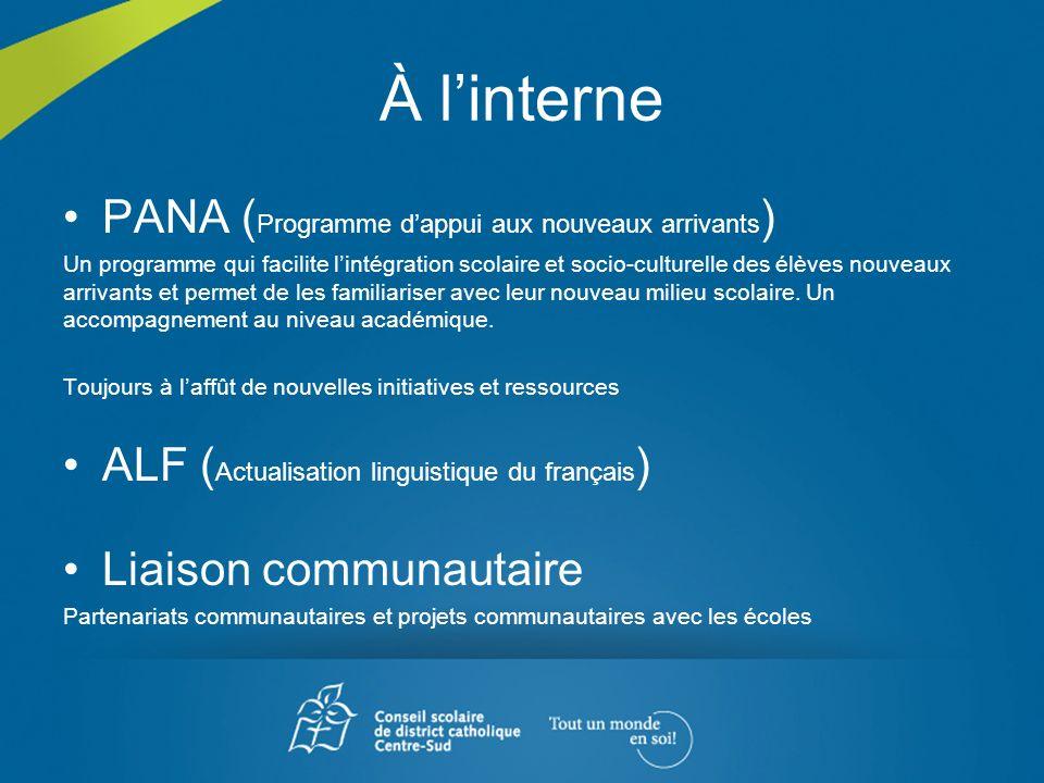 À linterne PANA ( Programme dappui aux nouveaux arrivants ) Un programme qui facilite lintégration scolaire et socio-culturelle des élèves nouveaux ar