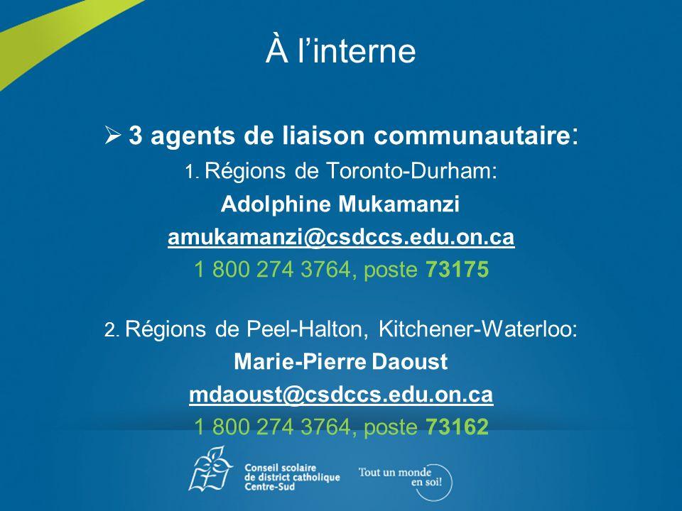 À linterne 3 agents de liaison communautaire : 1. Régions de Toronto-Durham: Adolphine Mukamanzi amukamanzi@csdccs.edu.on.ca 1 800 274 3764, poste 731