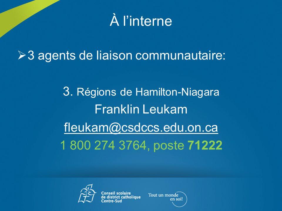 À linterne 3 agents de liaison communautaire: 3. Régions de Hamilton-Niagara Franklin Leukam fleukam@csdccs.edu.on.ca 1 800 274 3764, poste 71222