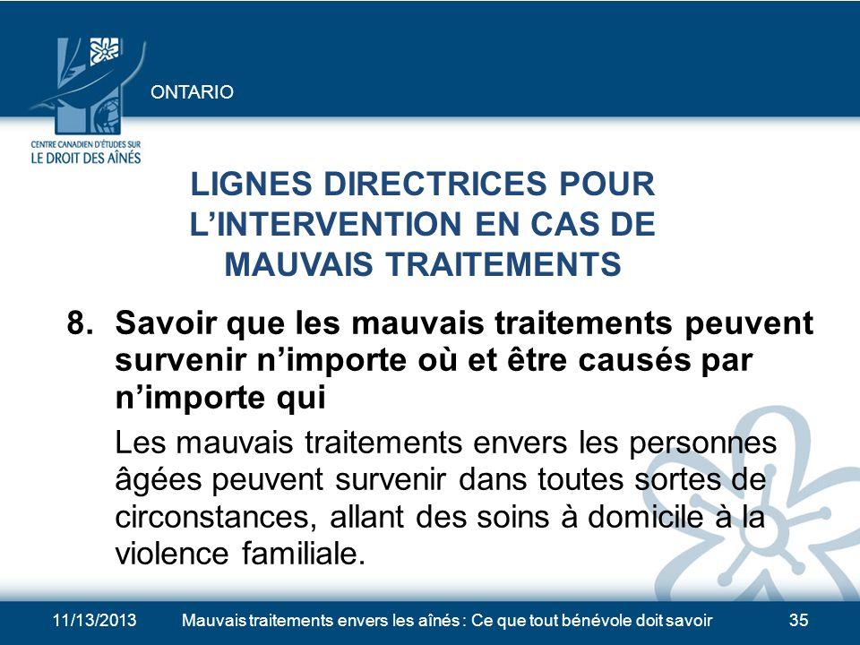 11/13/2013Mauvais traitements envers les aînés : Ce que tout bénévole doit savoir34 LIGNES DIRECTRICES POUR LINTERVENTION EN CAS DE MAUVAIS TRAITEMENTS 7.