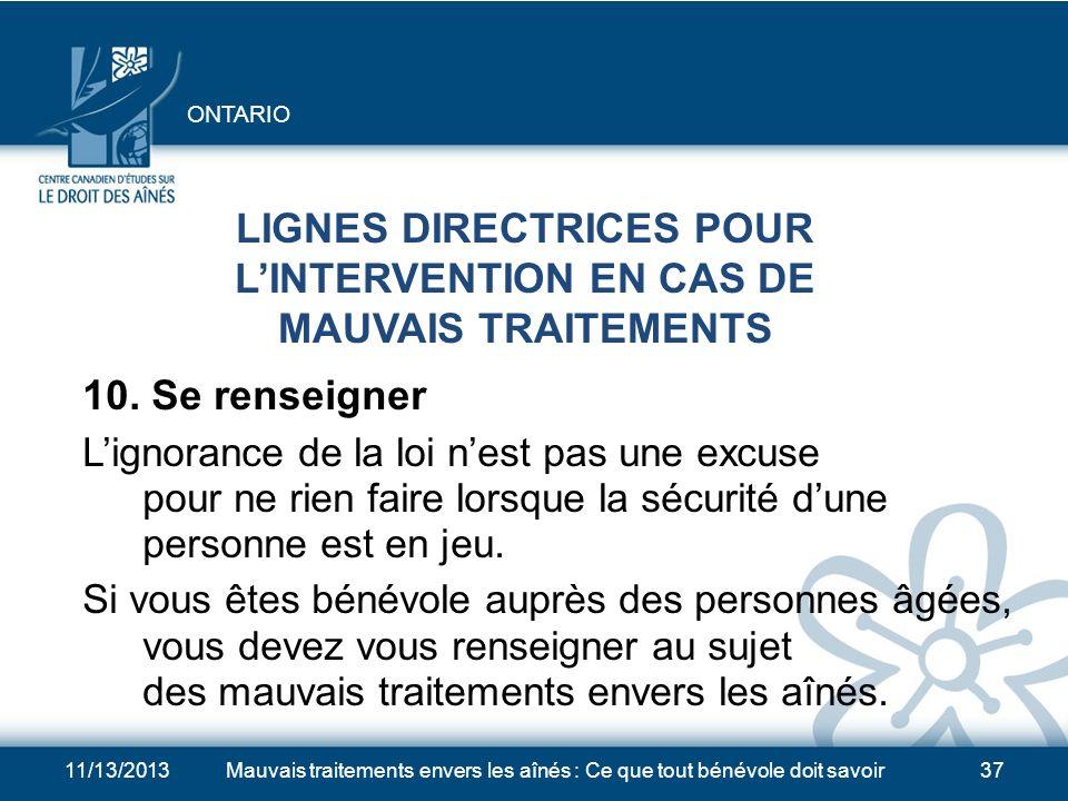 11/13/2013Mauvais traitements envers les aînés : Ce que tout bénévole doit savoir36 LIGNES DIRECTRICES POUR LINTERVENTION EN CAS DE MAUVAIS TRAITEMENTS 9.