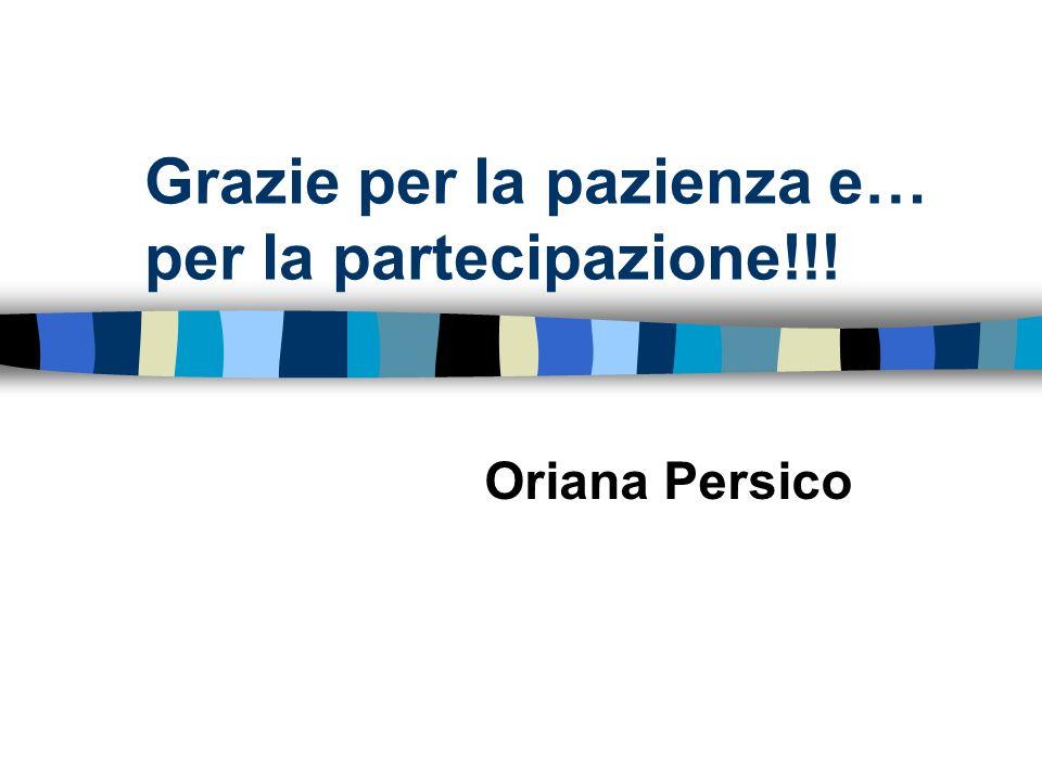 Grazie per la pazienza e… per la partecipazione!!! Oriana Persico