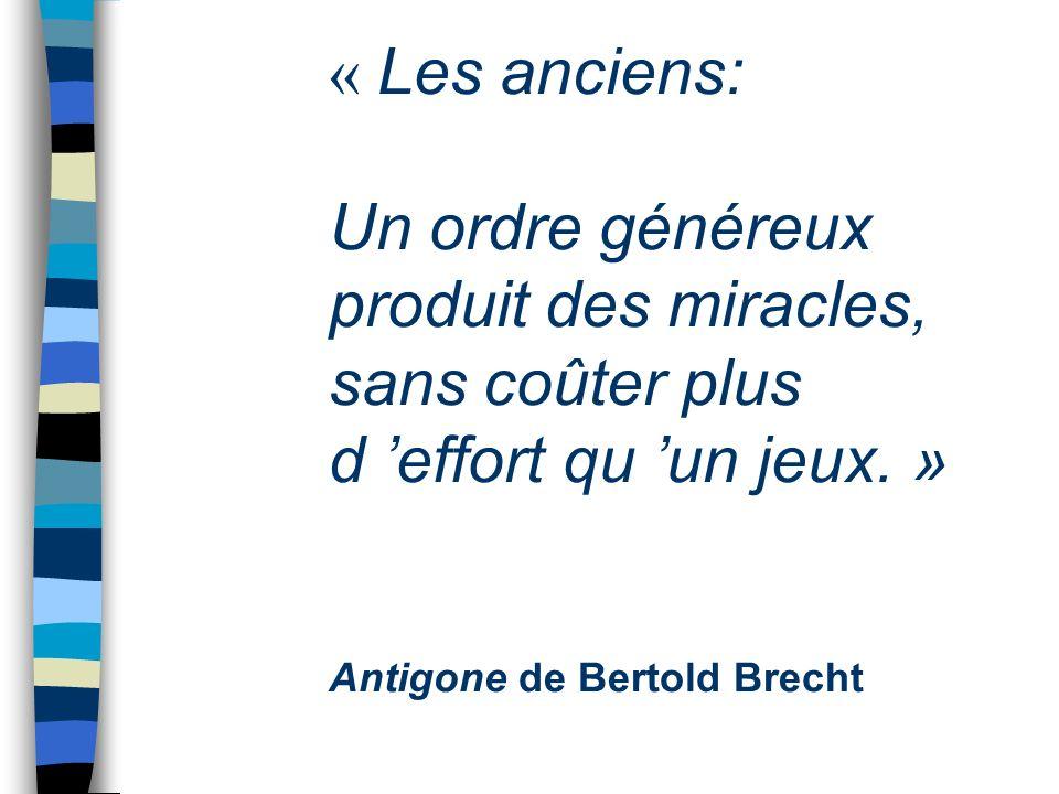 « Les anciens: Un ordre généreux produit des miracles, sans coûter plus d effort qu un jeux.