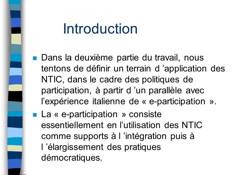 Introduction n Dans la deuxième partie du travail, nous tentons de définir un terrain d application des NTIC, dans le cadre des politiques de participation, à partir d un parallèle avec lexpérience italienne de « e-participation ».