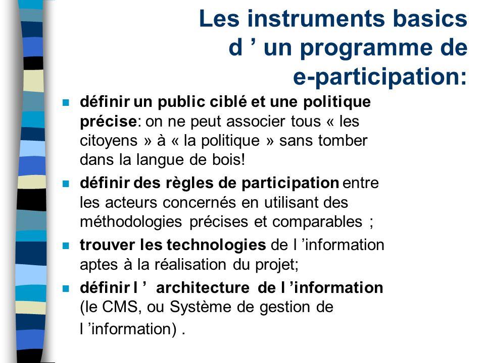 Les instruments basics d un programme de e-participation: n définir un public ciblé et une politique précise: on ne peut associer tous « les citoyens » à « la politique » sans tomber dans la langue de bois.
