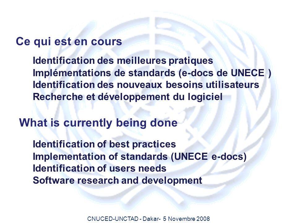 CNUCED-UNCTAD - Dakar- 5 Novembre 2008 Ce qui est en cours Identification des meilleures pratiques Implémentations de standards (e-docs de UNECE ) Ide