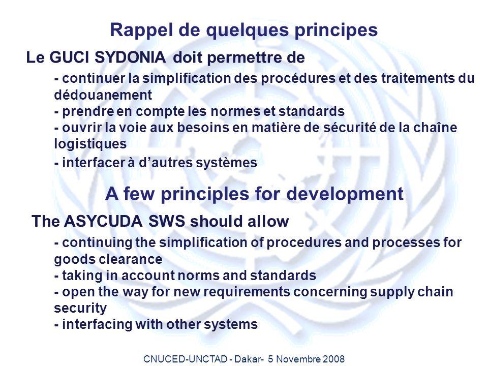 CNUCED-UNCTAD - Dakar- 5 Novembre 2008 Rappel de quelques principes Le GUCI SYDONIA doit permettre de - continuer la simplification des procédures et