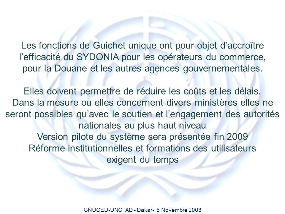 CNUCED-UNCTAD - Dakar- 5 Novembre 2008 Les fonctions de Guichet unique ont pour objet daccroître lefficacité du SYDONIA pour les opérateurs du commerc