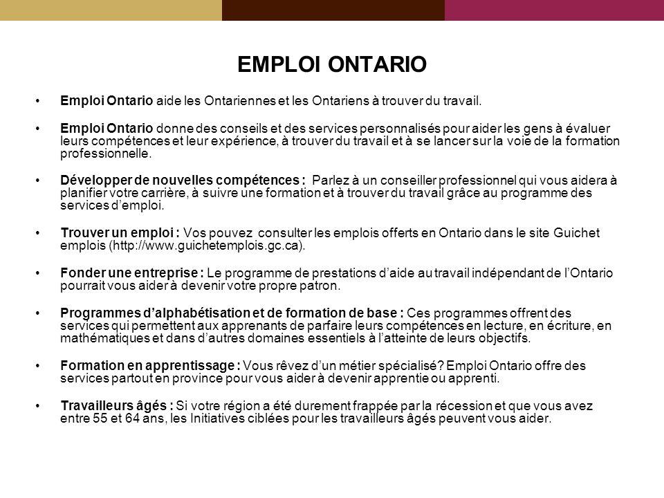 EMPLOI ONTARIO Emploi Ontario aide les Ontariennes et les Ontariens à trouver du travail. Emploi Ontario donne des conseils et des services personnali