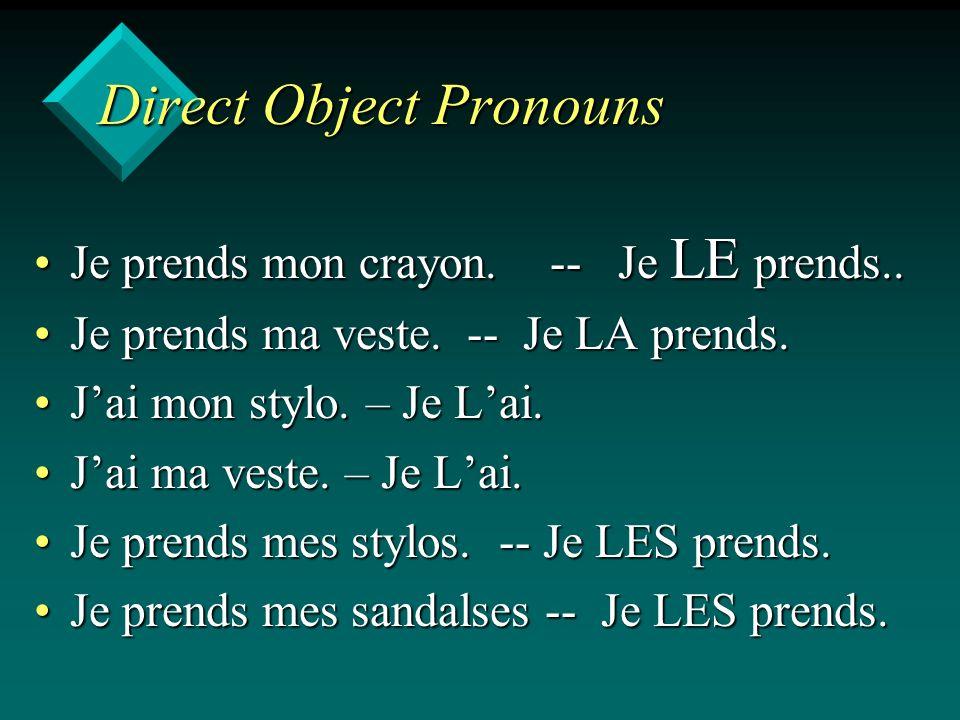 Direct Object Pronouns Je prends mon crayon. -- Je LE prends..Je prends mon crayon.