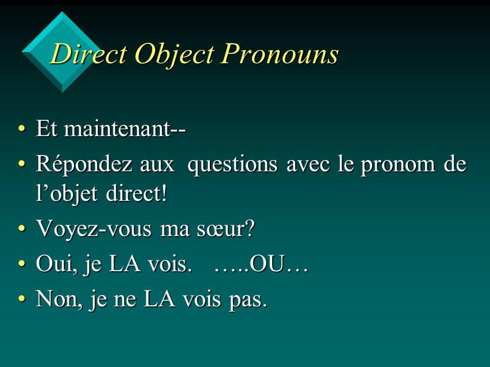 Direct Object Pronouns Et maintenant--Et maintenant-- Répondez aux questions avec le pronom de lobjet direct!Répondez aux questions avec le pronom de lobjet direct.
