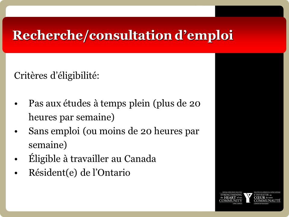 Recherche/consultation demploi Critères déligibilité: Pas aux études à temps plein (plus de 20 heures par semaine) Sans emploi (ou moins de 20 heures par semaine) Éligible à travailler au Canada Résident(e) de lOntario