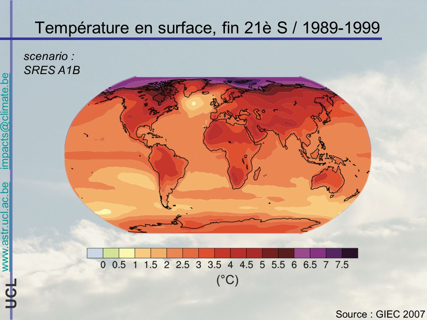 www.astr.ucl.ac.be impacts@climate.be UCL Température en surface, fin 21è S / 1989-1999 Source : GIEC 2007 scenario : SRES A1B