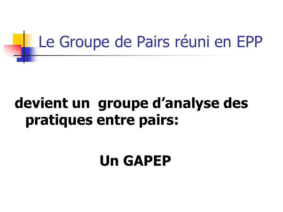 Le Groupe de Pairs réuni en EPP devient un groupe danalyse des pratiques entre pairs: Un GAPEP