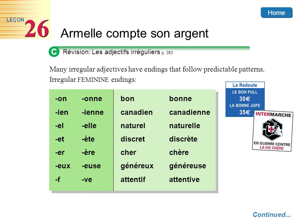 Home Armelle compte son argent 26 LEÇON Many irregular adjectives have endings that follow predictable patterns. Irregular FEMININE endings: C Révisio