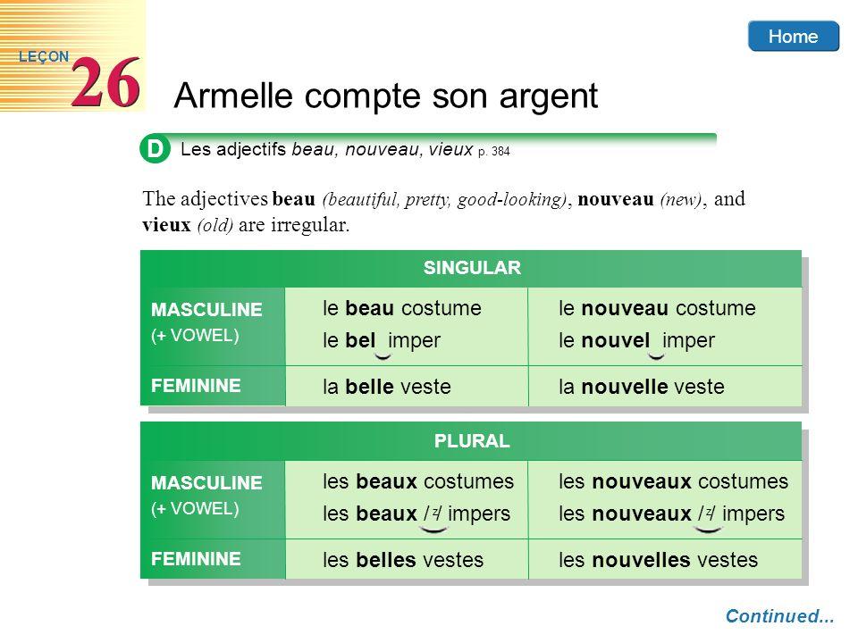 Home Armelle compte son argent 26 LEÇON D Les adjectifs beau, nouveau, vieux p. 384 The adjectives beau (beautiful, pretty, good-looking), nouveau (ne