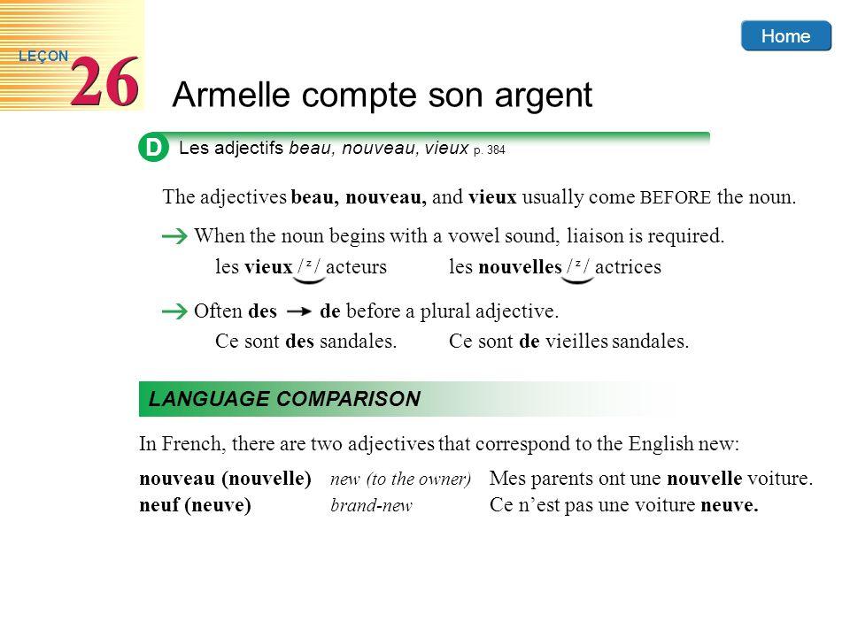 Home Armelle compte son argent 26 LEÇON D Les adjectifs beau, nouveau, vieux p. 384 Often des de before a plural adjective. Ce sont des sandales.Ce so
