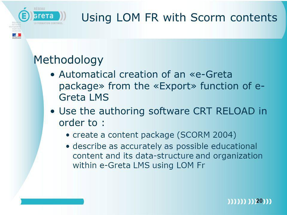 20 Using LOM FR with Scorm contents Methodology Automatical creation of an «e-Greta package» from the «Export» function of e- Greta LMS Use the author