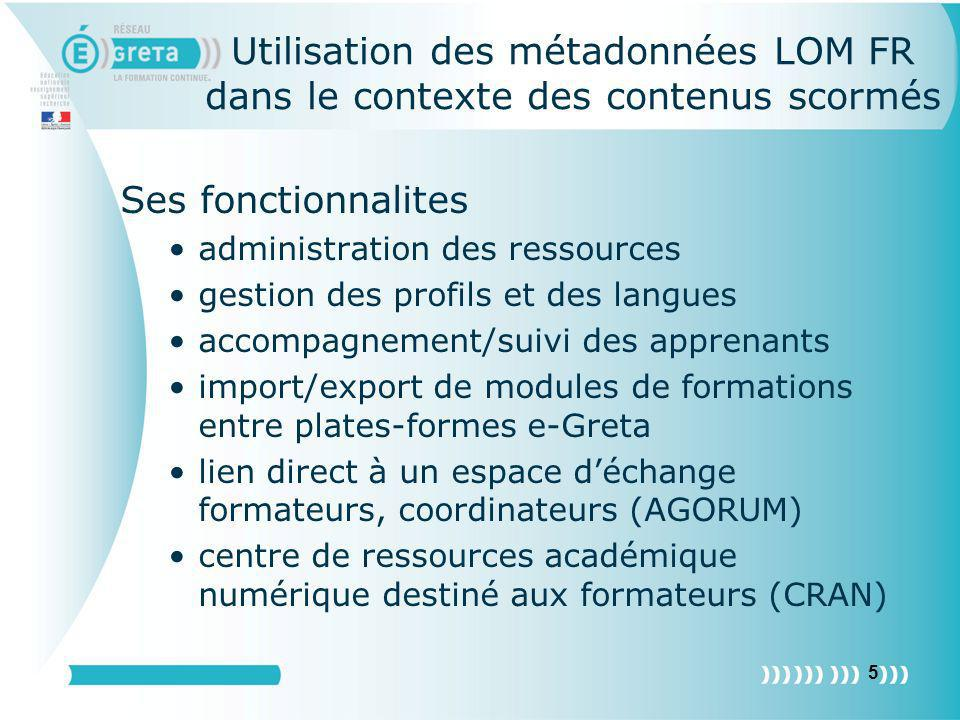 16 Using LOM FR with Scorm contents Sequence description plain-text fields description, objectives, content, duration non mandatory fields data entry initiated by resource designer Description according to LOM Fr