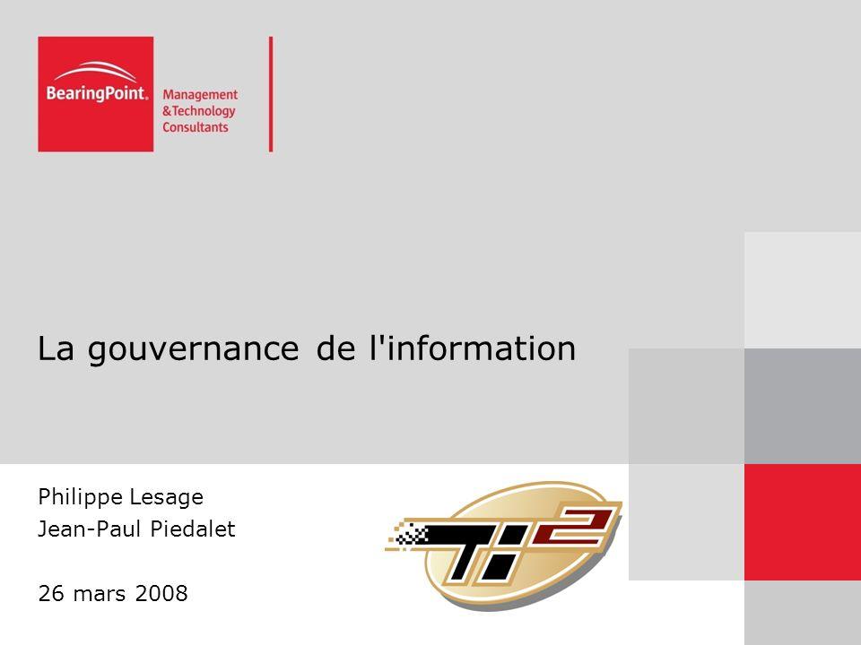 La gouvernance de l'information Philippe Lesage Jean-Paul Piedalet 26 mars 2008