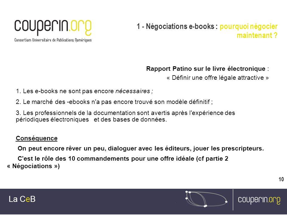 10 La CeB Rapport Patino sur le livre électronique : « Définir une offre légale attractive » 1. Les e-books ne sont pas encore nécessaires ; 2. Le mar