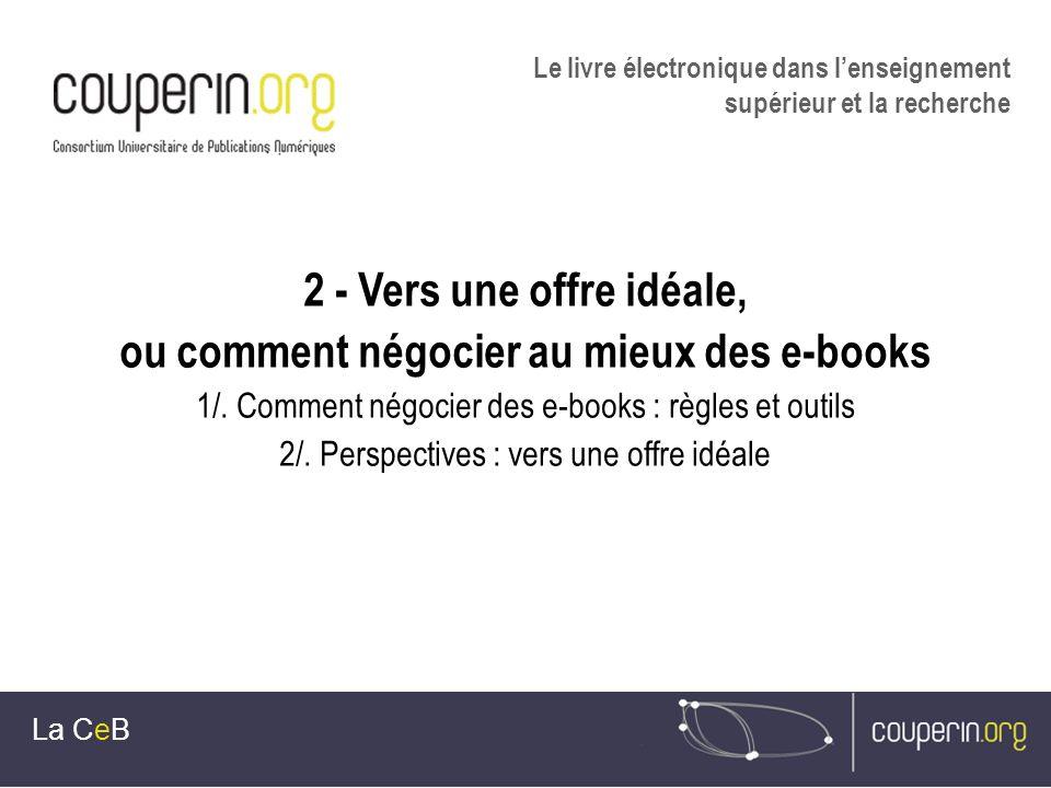 2 - Vers une offre idéale, ou comment négocier au mieux des e-books 1/. Comment négocier des e-books : règles et outils 2/. Perspectives : vers une of