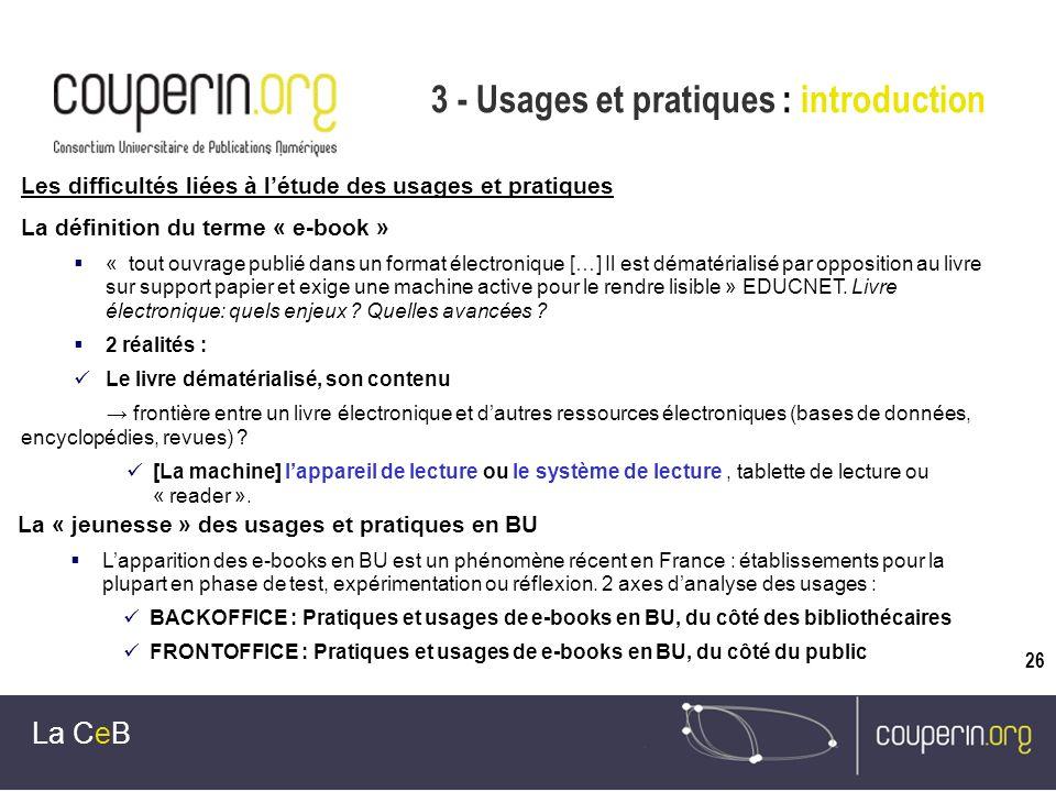 26 3 - Usages et pratiques : introduction La CeB Les difficultés liées à létude des usages et pratiques La définition du terme « e-book » « tout ouvra